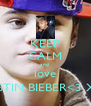 KEEP CALM and  love JUSTIN BIEBER<3 XX - Personalised Poster A4 size