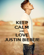 KEEP CALM AND LOVE JUSTIN BIEBER! - Personalised Poster A4 size
