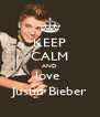 KEEP CALM AND love  Justin Bieber - Personalised Poster A4 size