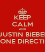 KEEP CALM AND LOVE JUSTIN BIEBER AND ONONE DIRECTION - Personalised Poster A4 size