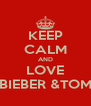 KEEP CALM AND LOVE JUSTIN BIEBER &TOM DALEY - Personalised Poster A4 size