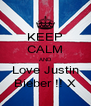 KEEP CALM AND Love Justin Bieber !! X - Personalised Poster A4 size