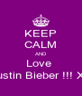 KEEP CALM AND Love  Justin Bieber !!! Xx - Personalised Poster A4 size