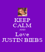 KEEP CALM AND Love JUSTIN BIEBS - Personalised Poster A4 size