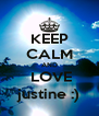 KEEP CALM AND  LOVE justine :) - Personalised Poster A4 size