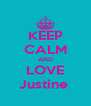 KEEP CALM AND LOVE Justine  - Personalised Poster A4 size