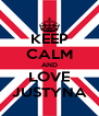 KEEP CALM AND LOVE JUSTYNA - Personalised Poster A4 size
