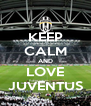 KEEP CALM AND LOVE JUVENTUS - Personalised Poster A4 size