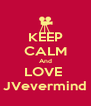 KEEP CALM And LOVE  JVevermind - Personalised Poster A4 size