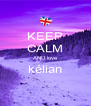 KEEP CALM AND love kélian  - Personalised Poster A4 size