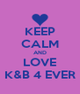KEEP CALM AND LOVE K&B 4 EVER - Personalised Poster A4 size