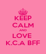 KEEP CALM AND LOVE  K.C.A BFF - Personalised Poster A4 size