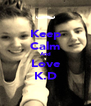 Keep Calm And Love K.D - Personalised Poster A4 size
