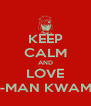 KEEP CALM AND LOVE K-MAN KWAME - Personalised Poster A4 size