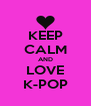 KEEP CALM AND LOVE K-POP - Personalised Poster A4 size