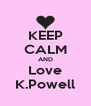 KEEP CALM AND Love K.Powell - Personalised Poster A4 size