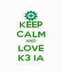 KEEP CALM AND LOVE K3 IA - Personalised Poster A4 size