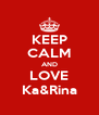 KEEP CALM AND LOVE Ka&Rina - Personalised Poster A4 size
