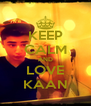 KEEP CALM AND LOVE KAAN - Personalised Poster A4 size
