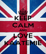 KEEP CALM AND LOVE KAATEMIE - Personalised Poster A4 size