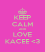 KEEP CALM AND LOVE KACEE <3 - Personalised Poster A4 size