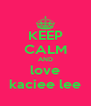 KEEP CALM AND love kaciee lee - Personalised Poster A4 size