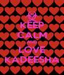 KEEP CALM AND LOVE KADEESHA - Personalised Poster A4 size