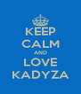 KEEP CALM AND LOVE KADYZA - Personalised Poster A4 size