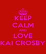 KEEP CALM AND LOVE KAI CROSBY - Personalised Poster A4 size