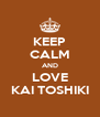 KEEP CALM AND LOVE KAI TOSHIKI - Personalised Poster A4 size