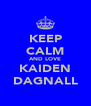 KEEP CALM AND LOVE KAIDEN DAGNALL - Personalised Poster A4 size