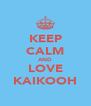 KEEP CALM AND LOVE KAIKOOH - Personalised Poster A4 size