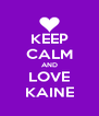 KEEP CALM AND LOVE KAINE - Personalised Poster A4 size