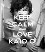 KEEP CALM AND LOVE KAIO O. - Personalised Poster A4 size