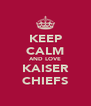 KEEP CALM AND LOVE KAISER CHIEFS - Personalised Poster A4 size