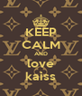 KEEP CALM AND love kaiss - Personalised Poster A4 size