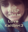 KEEP CALM AND Love  Kaitlin<3 - Personalised Poster A4 size