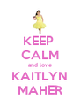 KEEP  CALM and love KAITLYN MAHER - Personalised Poster A4 size