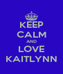 KEEP CALM AND LOVE KAITLYNN - Personalised Poster A4 size