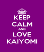 KEEP CALM AND LOVE KAIYOMI - Personalised Poster A4 size