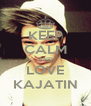 KEEP CALM AND LOVE KAJATIN - Personalised Poster A4 size