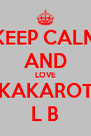 KEEP CALM AND LOVE KAKAROT L B - Personalised Poster A4 size