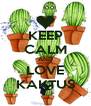 KEEP CALM AND LOVE KAKTUS - Personalised Poster A4 size