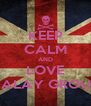 KEEP CALM AND LOVE KALAY GROUP - Personalised Poster A4 size