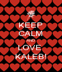 KEEP CALM AND LOVE  KALEB! - Personalised Poster A4 size
