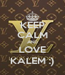 KEEP CALM AND LOVE KALEM :) - Personalised Poster A4 size