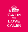 KEEP CALM AND LOVE KALEN - Personalised Poster A4 size