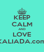 KEEP CALM AND LOVE KALIADA.com - Personalised Poster A4 size