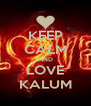 KEEP CALM AND LOVE KALUM - Personalised Poster A4 size
