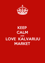 KEEP CALM AND LOVE  KALVARIJU MARKET - Personalised Poster A4 size
